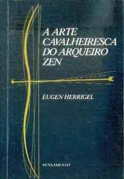 Resultado de imagem para A Arte Cavalheiresca do Arqueiro Zen