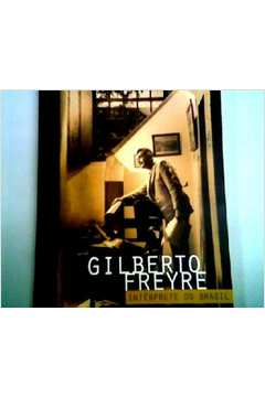 Gilberto Freire - Interprete do Brasil