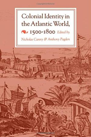 Colonial Identity in the Atlantic World, 1500-1800