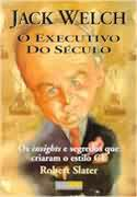 O Executivo do Seculo os Insights e Segredos Que Criaram o Estilo Ge